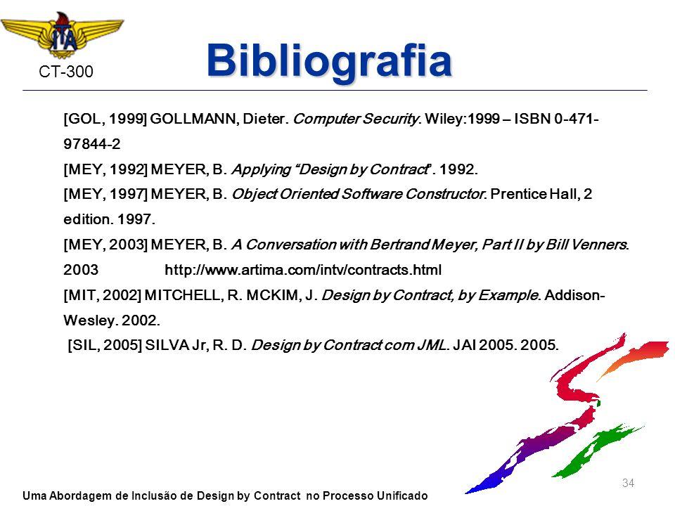 Bibliografia[GOL, 1999] GOLLMANN, Dieter. Computer Security. Wiley:1999 – ISBN 0-471-97844-2.